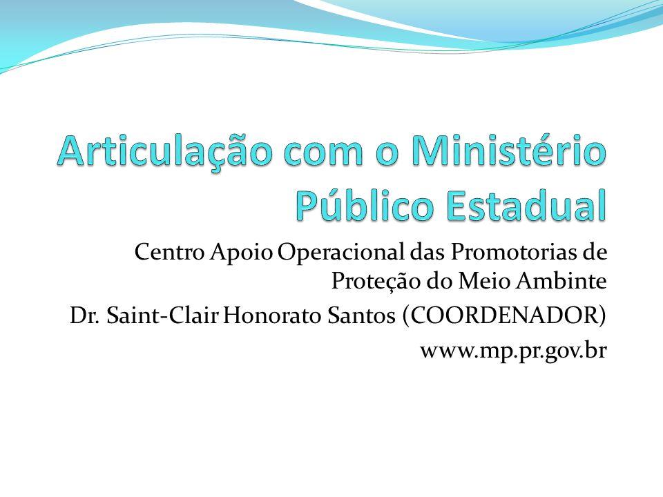 Centro Apoio Operacional das Promotorias de Proteção do Meio Ambinte Dr. Saint-Clair Honorato Santos (COORDENADOR) www.mp.pr.gov.br