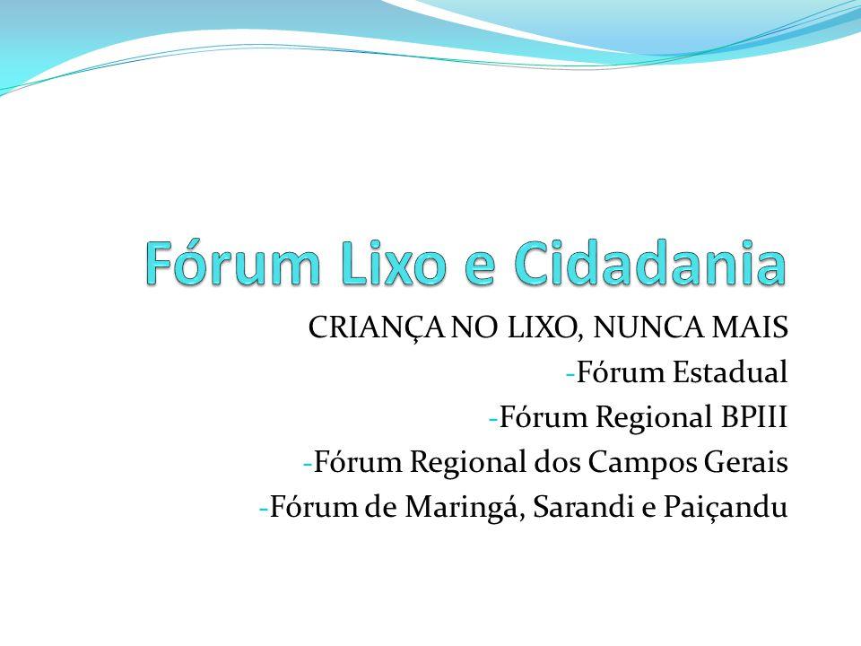 CRIANÇA NO LIXO, NUNCA MAIS - Fórum Estadual - Fórum Regional BPIII - Fórum Regional dos Campos Gerais - Fórum de Maringá, Sarandi e Paiçandu
