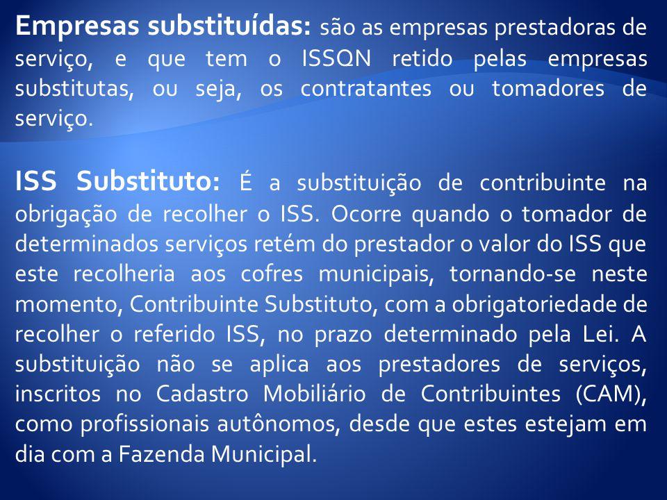 Empresas substituídas: são as empresas prestadoras de serviço, e que tem o ISSQN retido pelas empresas substitutas, ou seja, os contratantes ou tomado
