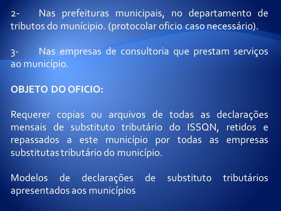 2- Nas prefeituras municipais, no departamento de tributos do munícipio. (protocolar oficio caso necessário). 3-Nas empresas de consultoria que presta