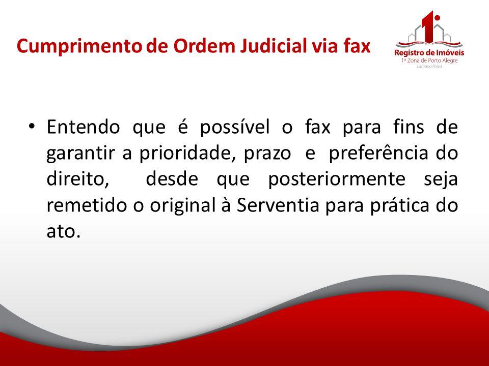 Cumprimento de Ordem Judicial via fax Entendo que é possível o fax para fins de garantir a prioridade, prazo e preferência do direito, desde que poste
