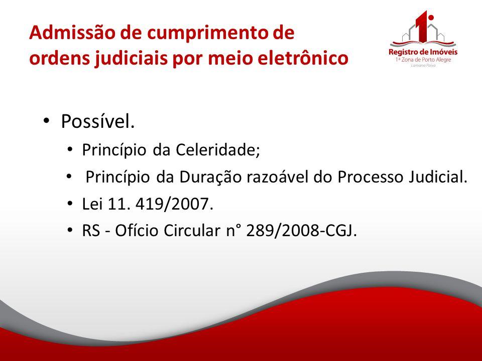 Admissão de cumprimento de ordens judiciais por meio eletrônico Possível. Princípio da Celeridade; Princípio da Duração razoável do Processo Judicial.