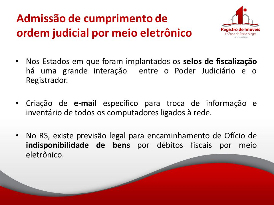 Admissão de cumprimento de ordem judicial por meio eletrônico Nos Estados em que foram implantados os selos de fiscalização há uma grande interação en