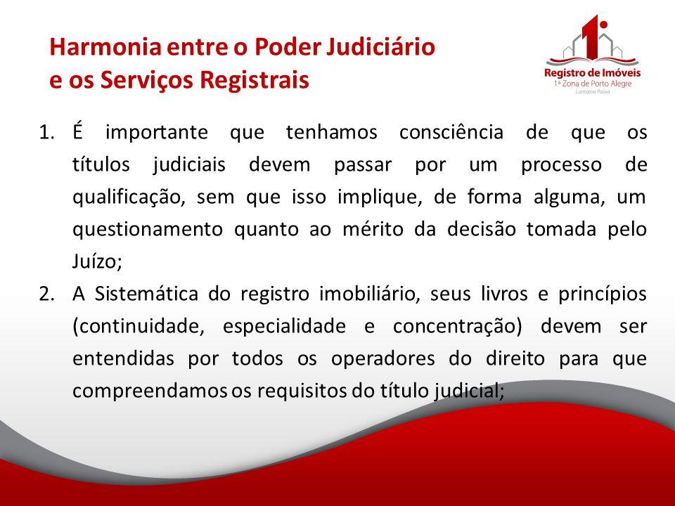 Harmonia entre o Poder Judiciário e os Serviços Registrais 1.É importante que tenhamos consciência de que os títulos judiciais devem passar por um pro