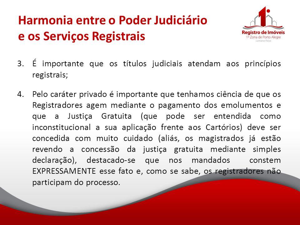 Harmonia entre o Poder Judiciário e os Serviços Registrais 3.É importante que os títulos judiciais atendam aos princípios registrais; 4.Pelo caráter p