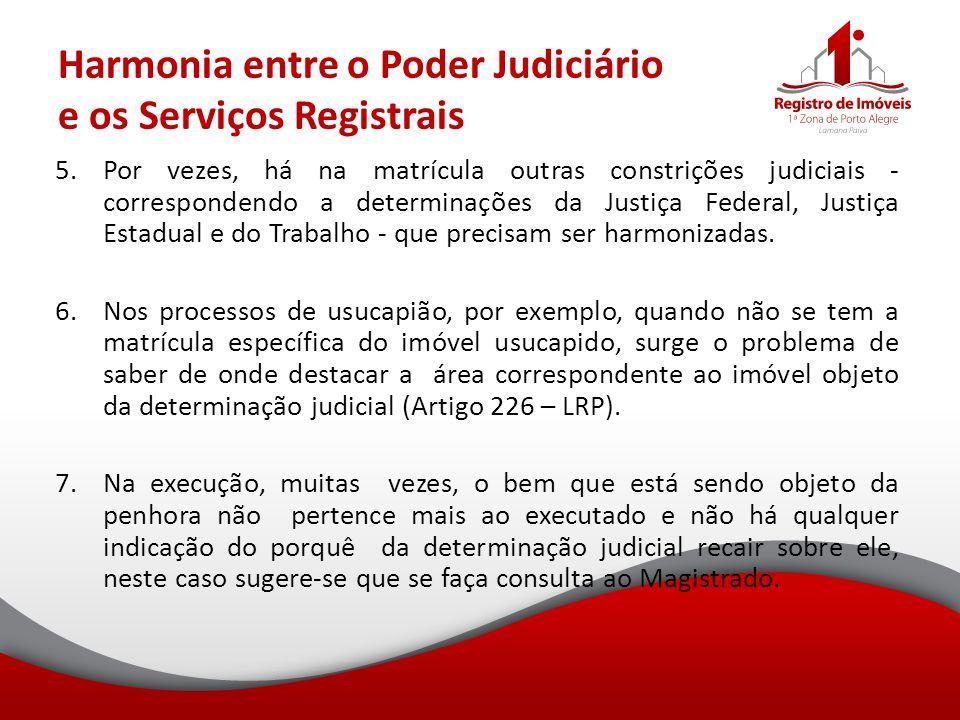 Harmonia entre o Poder Judiciário e os Serviços Registrais 5.Por vezes, há na matrícula outras constrições judiciais - correspondendo a determinações