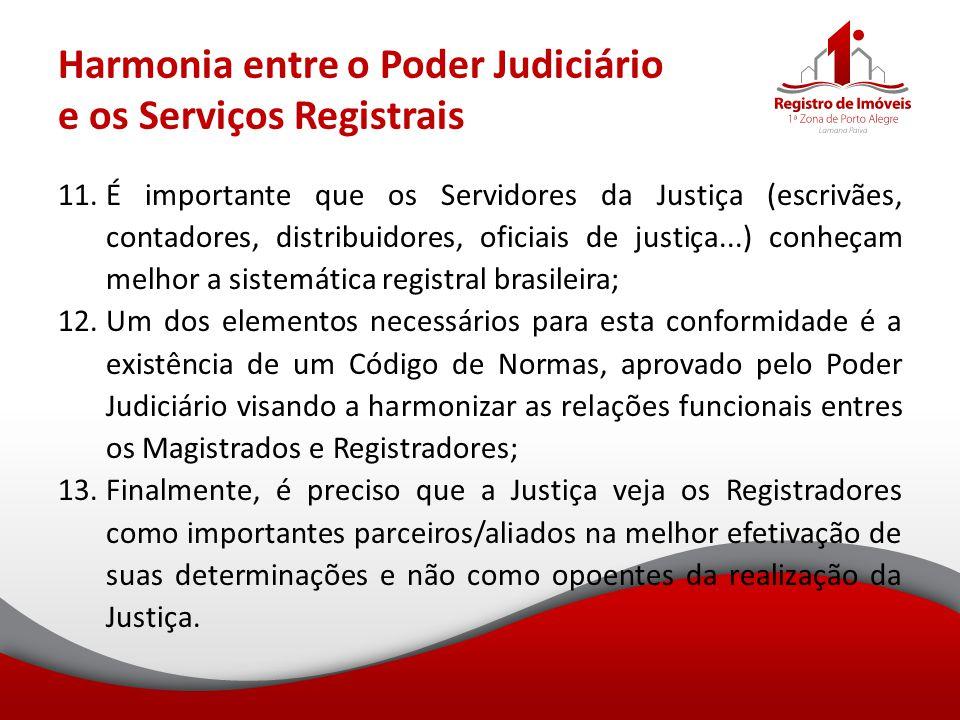 Harmonia entre o Poder Judiciário e os Serviços Registrais 11.É importante que os Servidores da Justiça (escrivães, contadores, distribuidores, oficia