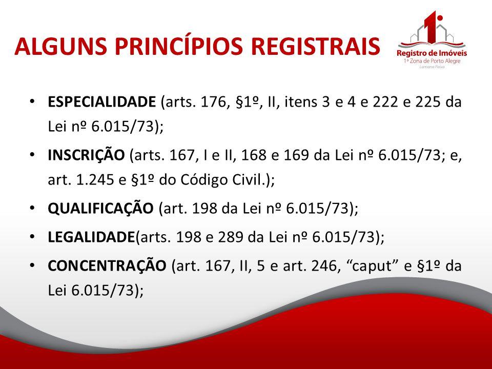 ALGUNS PRINCÍPIOS REGISTRAIS ESPECIALIDADE (arts. 176, §1º, II, itens 3 e 4 e 222 e 225 da Lei nº 6.015/73); INSCRIÇÃO (arts. 167, I e II, 168 e 169 d