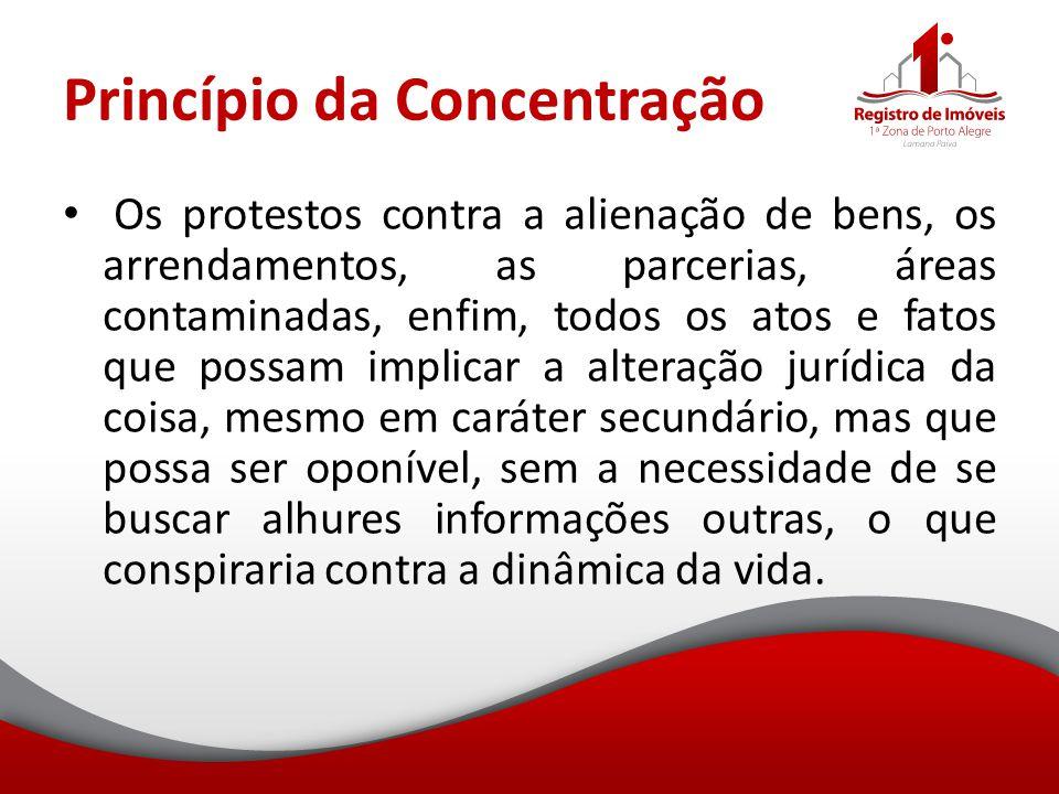 Princípio da Concentração Os protestos contra a alienação de bens, os arrendamentos, as parcerias, áreas contaminadas, enfim, todos os atos e fatos qu