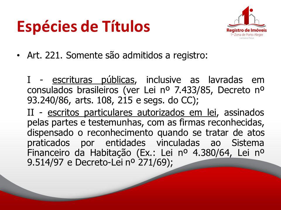 Espécies de Títulos Art. 221. Somente são admitidos a registro: I - escrituras públicas, inclusive as lavradas em consulados brasileiros (ver Lei nº 7