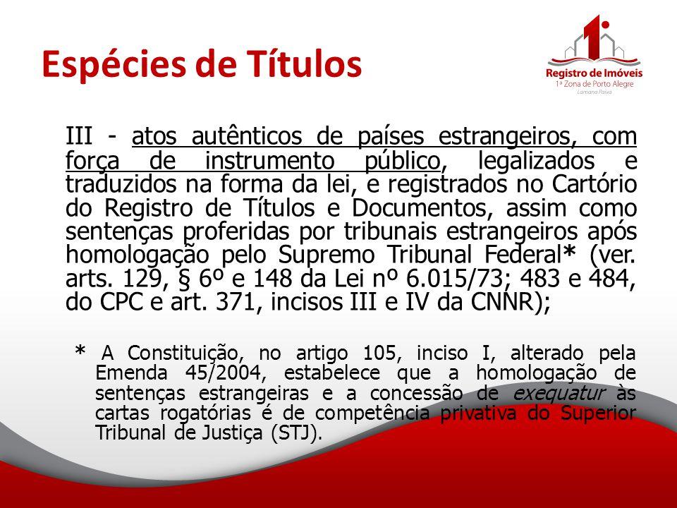 Espécies de Títulos III - atos autênticos de países estrangeiros, com força de instrumento público, legalizados e traduzidos na forma da lei, e regist