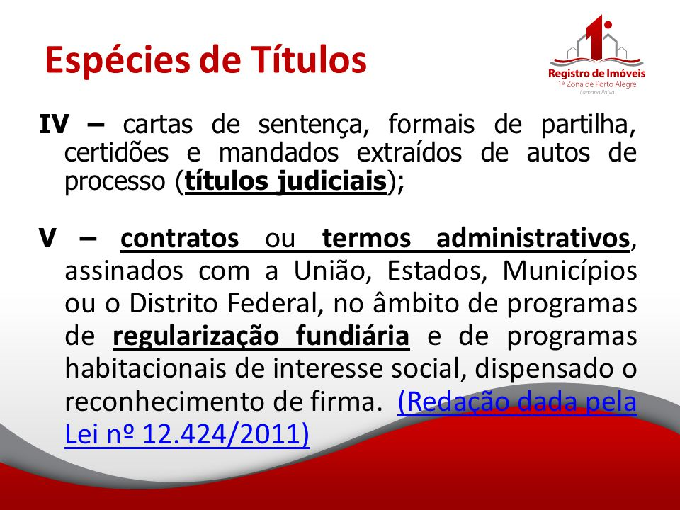 Espécies de Títulos IV – cartas de sentença, formais de partilha, certidões e mandados extraídos de autos de processo (títulos judiciais); V – contrat