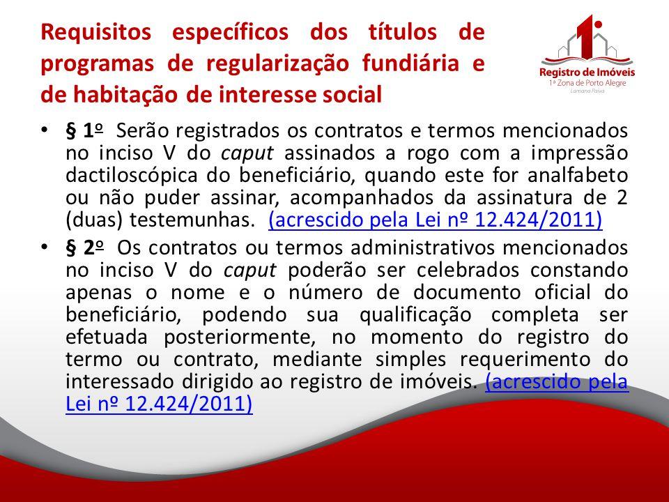 Requisitos específicos dos títulos de programas de regularização fundiária e de habitação de interesse social § 1 o Serão registrados os contratos e t