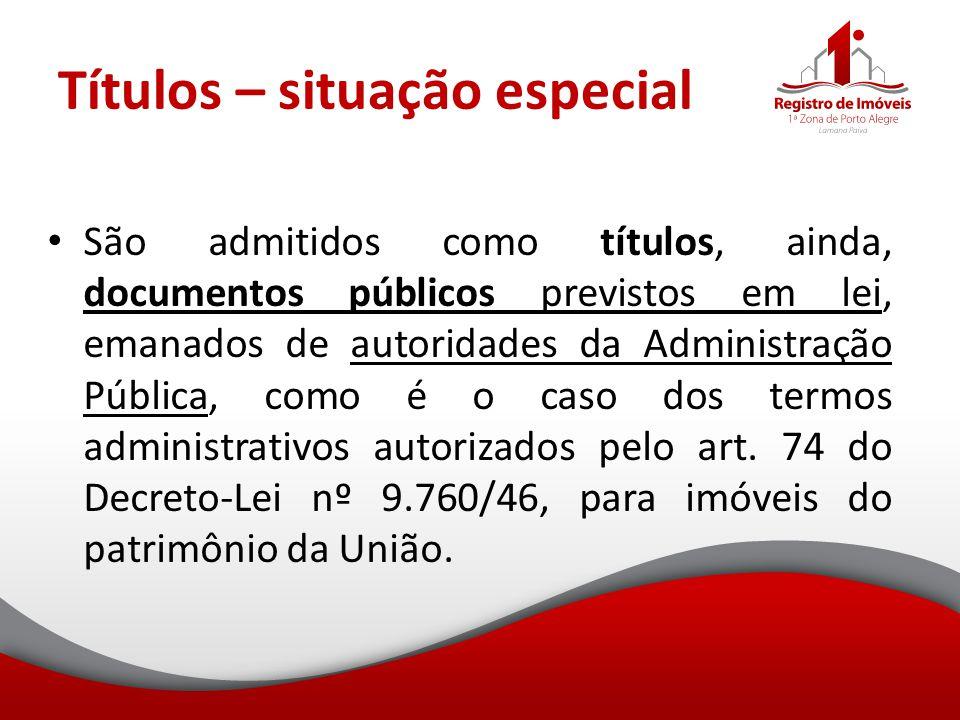 Títulos – situação especial São admitidos como títulos, ainda, documentos públicos previstos em lei, emanados de autoridades da Administração Pública,