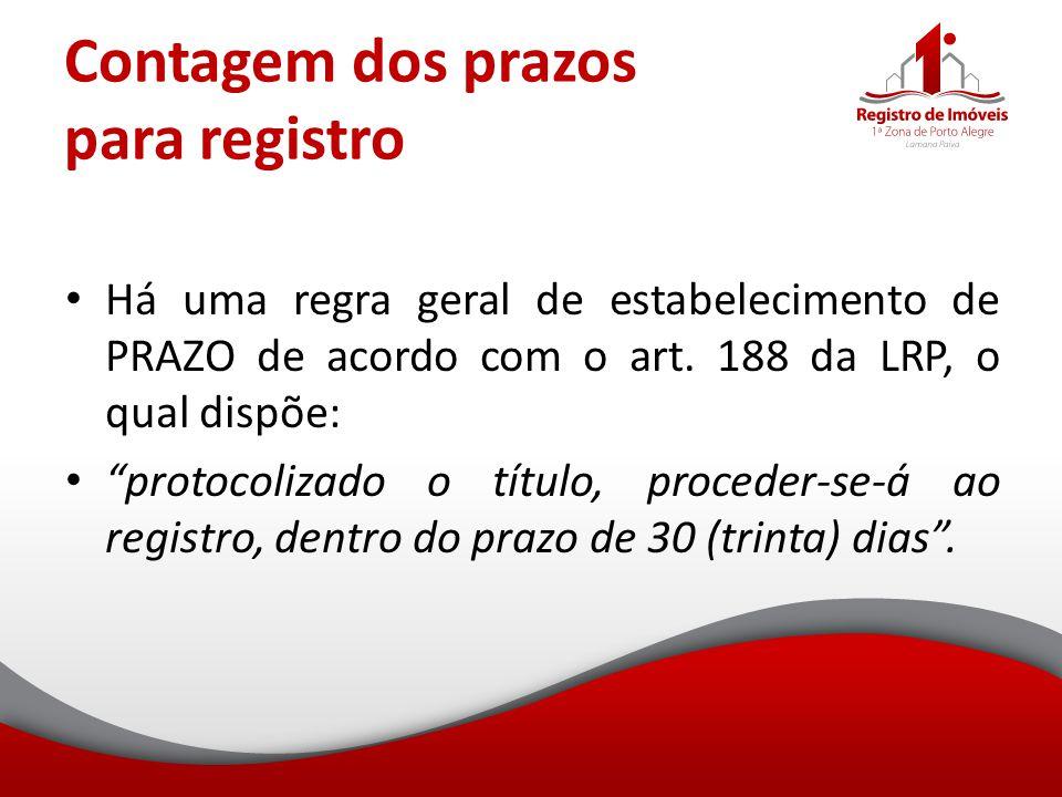 """Contagem dos prazos para registro Há uma regra geral de estabelecimento de PRAZO de acordo com o art. 188 da LRP, o qual dispõe: """"protocolizado o títu"""