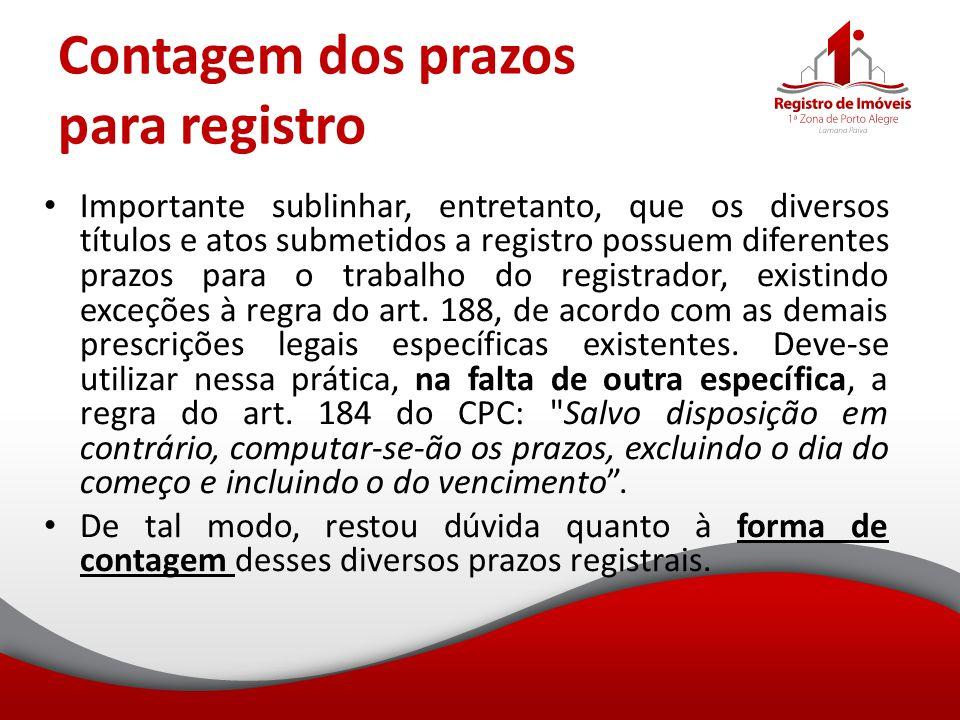 Contagem dos prazos para registro Importante sublinhar, entretanto, que os diversos títulos e atos submetidos a registro possuem diferentes prazos par