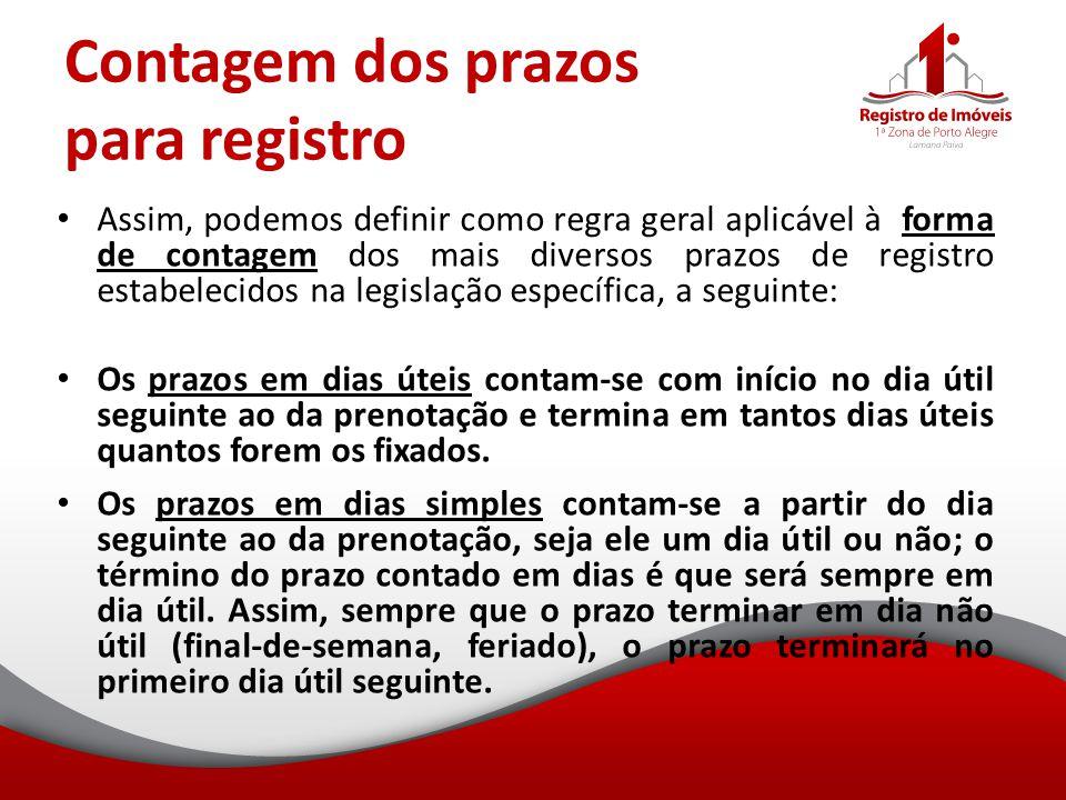 Contagem dos prazos para registro Assim, podemos definir como regra geral aplicável à forma de contagem dos mais diversos prazos de registro estabelec