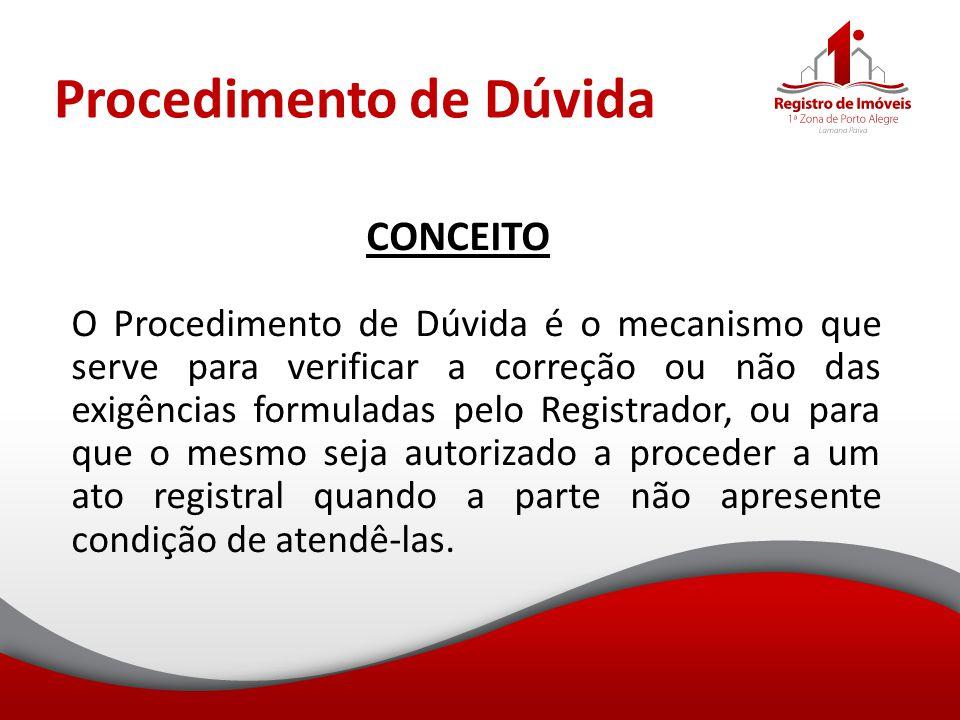 Procedimento de Dúvida CONCEITO O Procedimento de Dúvida é o mecanismo que serve para verificar a correção ou não das exigências formuladas pelo Regis