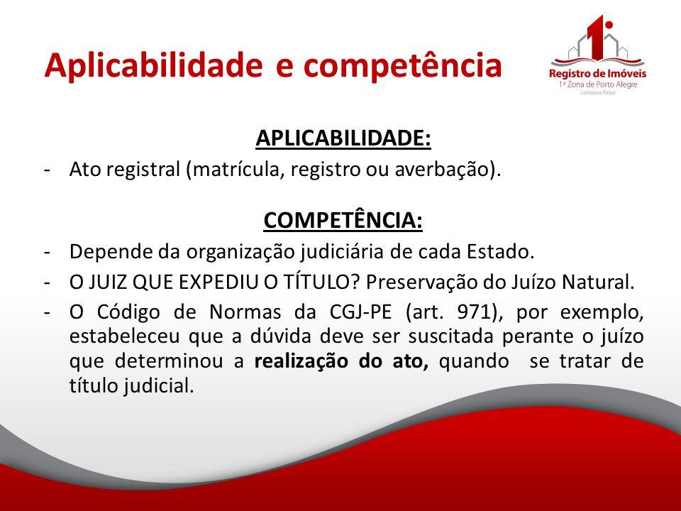 Aplicabilidade e competência APLICABILIDADE: -Ato registral (matrícula, registro ou averbação). COMPETÊNCIA: -Depende da organização judiciária de cad