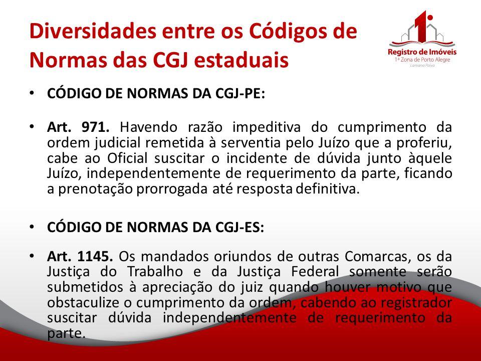 Diversidades entre os Códigos de Normas das CGJ estaduais CÓDIGO DE NORMAS DA CGJ-PE: Art. 971. Havendo razão impeditiva do cumprimento da ordem judic