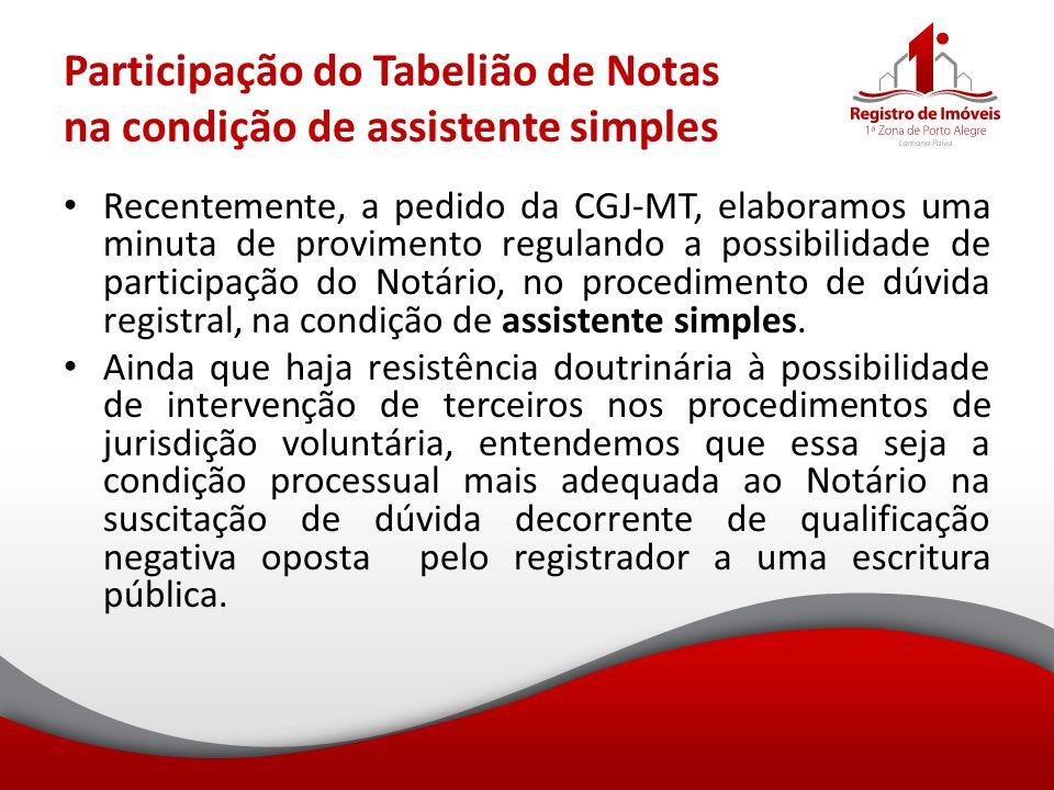 Participação do Tabelião de Notas na condição de assistente simples Recentemente, a pedido da CGJ-MT, elaboramos uma minuta de provimento regulando a
