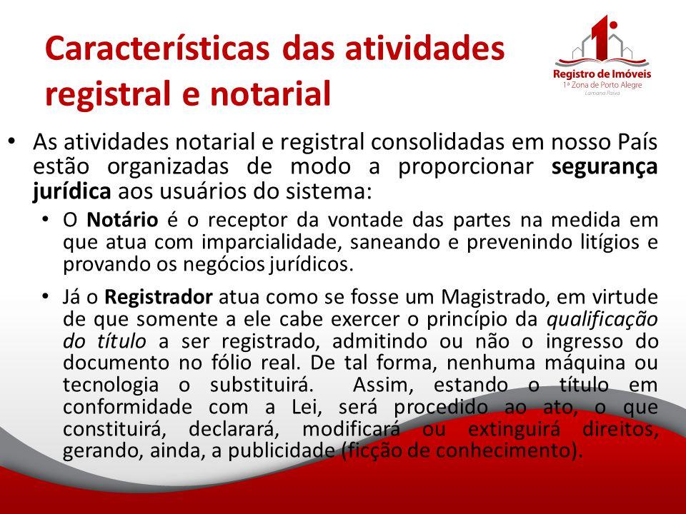 Características das atividades registral e notarial As atividades notarial e registral consolidadas em nosso País estão organizadas de modo a proporci