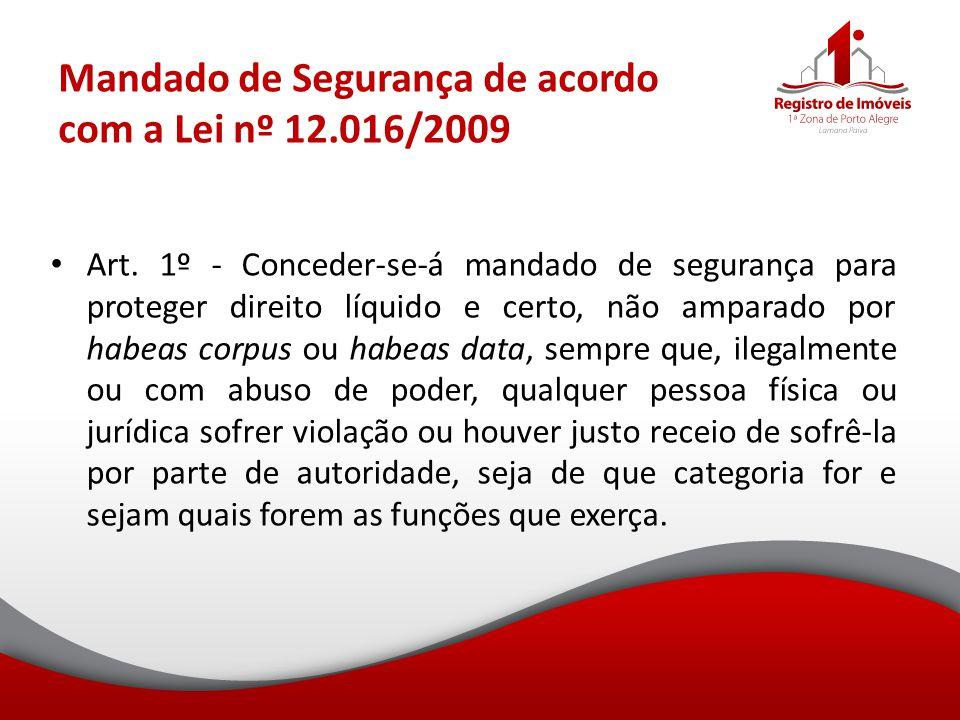 Mandado de Segurança de acordo com a Lei nº 12.016/2009 Art. 1º - Conceder-se-á mandado de segurança para proteger direito líquido e certo, não ampara