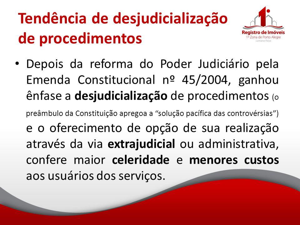 Tendência de desjudicialização de procedimentos Depois da reforma do Poder Judiciário pela Emenda Constitucional nº 45/2004, ganhou ênfase a desjudici