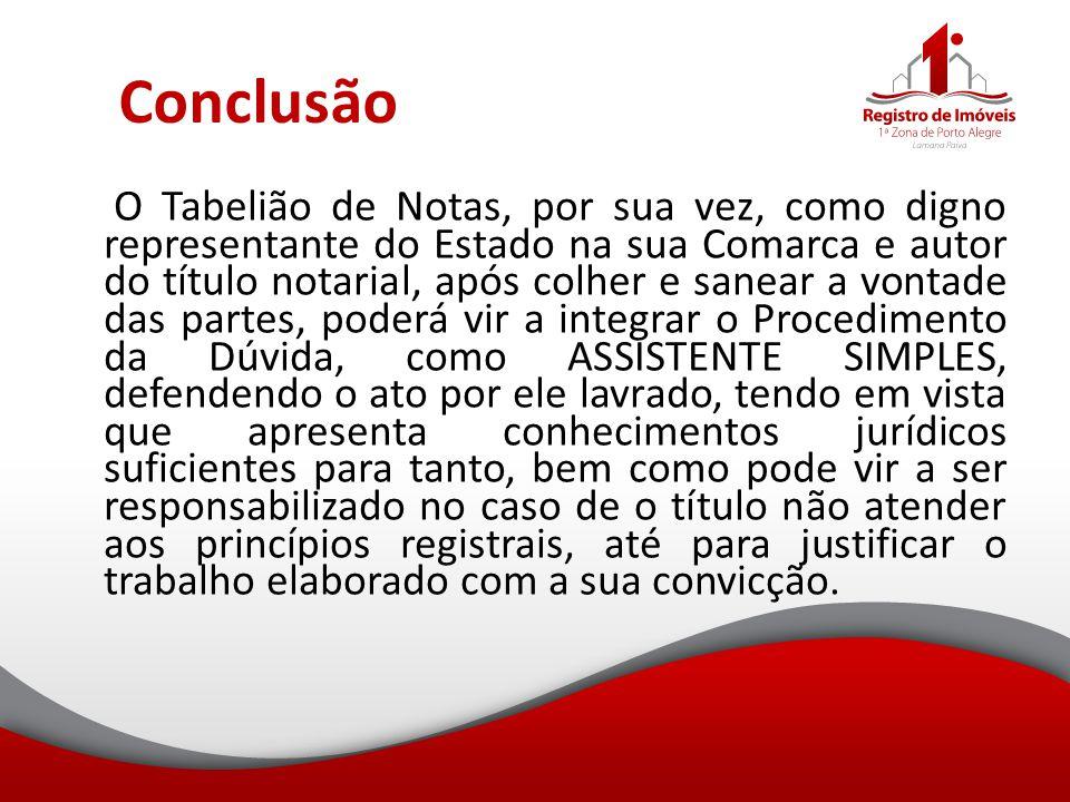 Conclusão O Tabelião de Notas, por sua vez, como digno representante do Estado na sua Comarca e autor do título notarial, após colher e sanear a vonta