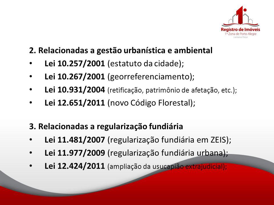 2. Relacionadas a gestão urbanística e ambiental Lei 10.257/2001 (estatuto da cidade); Lei 10.267/2001 (georreferenciamento); Lei 10.931/2004 (retific