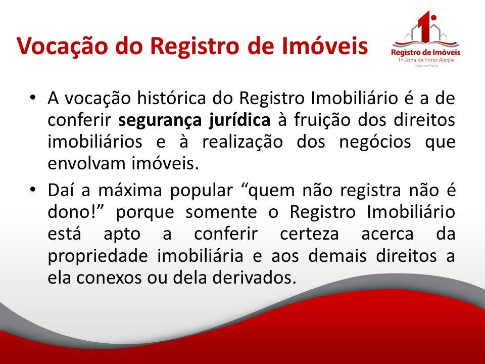 Vocação do Registro de Imóveis A vocação histórica do Registro Imobiliário é a de conferir segurança jurídica à fruição dos direitos imobiliários e à