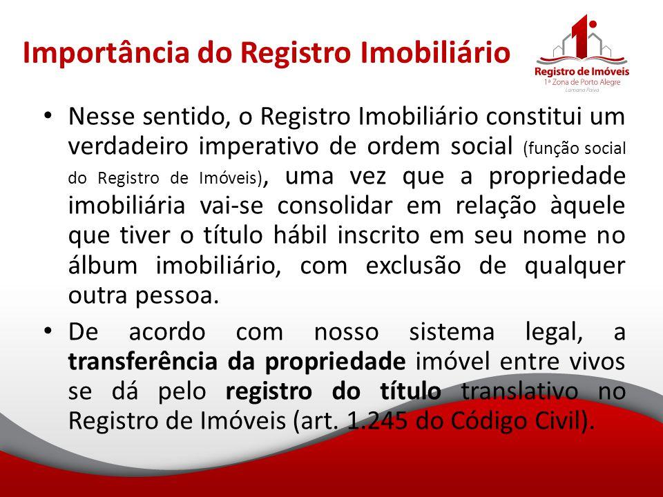 Importância do Registro Imobiliário Nesse sentido, o Registro Imobiliário constitui um verdadeiro imperativo de ordem social (função social do Registr