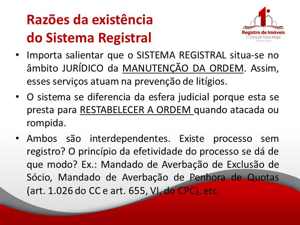 Razões da existência do Sistema Registral Importa salientar que o SISTEMA REGISTRAL situa-se no âmbito JURÍDICO da MANUTENÇÃO DA ORDEM. Assim, esses s