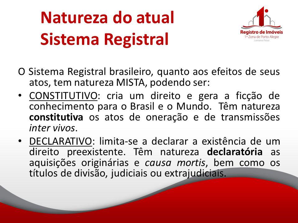 Natureza do atual Sistema Registral O Sistema Registral brasileiro, quanto aos efeitos de seus atos, tem natureza MISTA, podendo ser: CONSTITUTIVO: cr