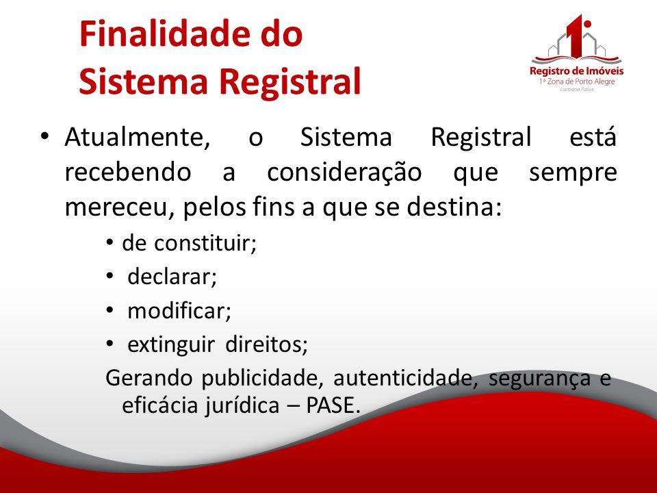 Finalidade do Sistema Registral Atualmente, o Sistema Registral está recebendo a consideração que sempre mereceu, pelos fins a que se destina: de cons