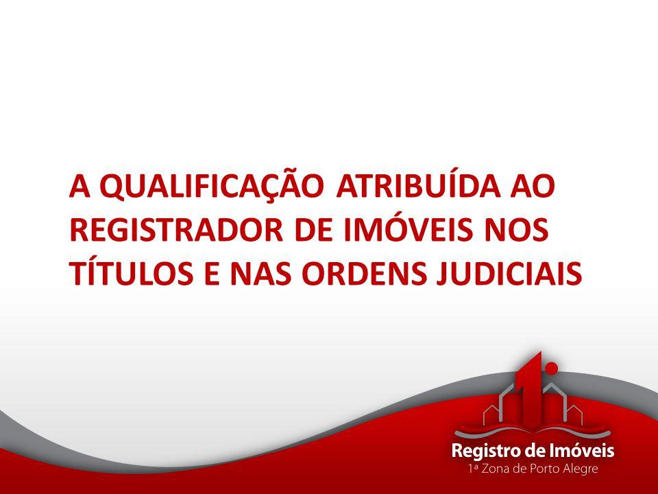 A QUALIFICAÇÃO ATRIBUÍDA AO REGISTRADOR DE IMÓVEIS NOS TÍTULOS E NAS ORDENS JUDICIAIS