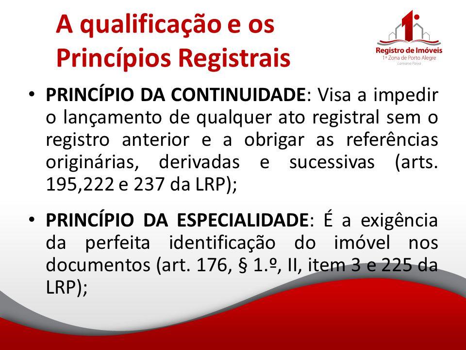 A qualificação e os Princípios Registrais PRINCÍPIO DA CONTINUIDADE: Visa a impedir o lançamento de qualquer ato registral sem o registro anterior e a