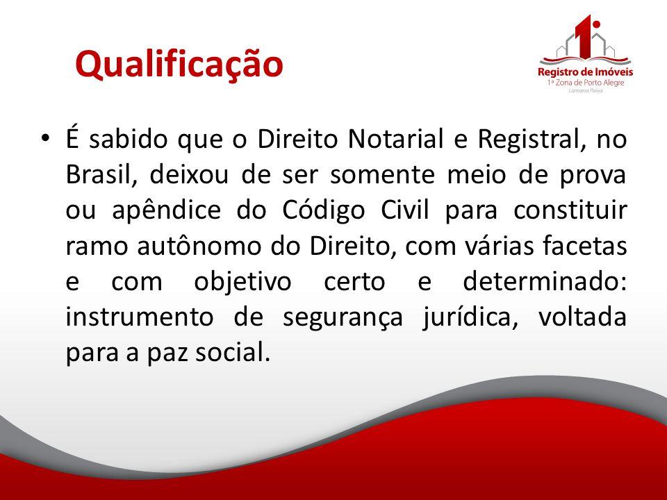 Qualificação É sabido que o Direito Notarial e Registral, no Brasil, deixou de ser somente meio de prova ou apêndice do Código Civil para constituir r