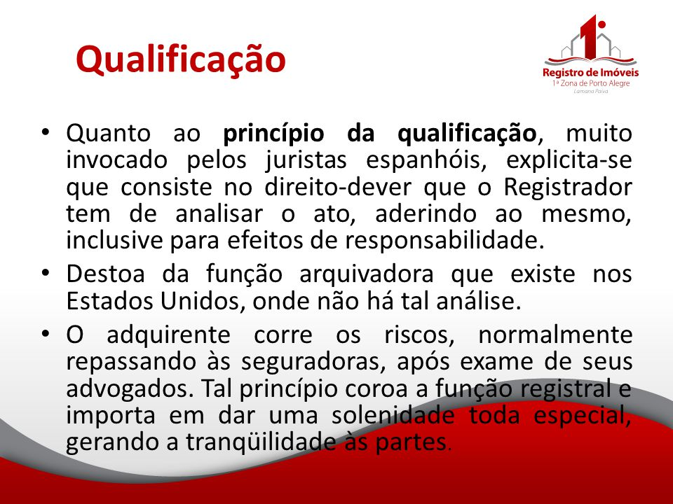 Qualificação Quanto ao princípio da qualificação, muito invocado pelos juristas espanhóis, explicita-se que consiste no direito-dever que o Registrado