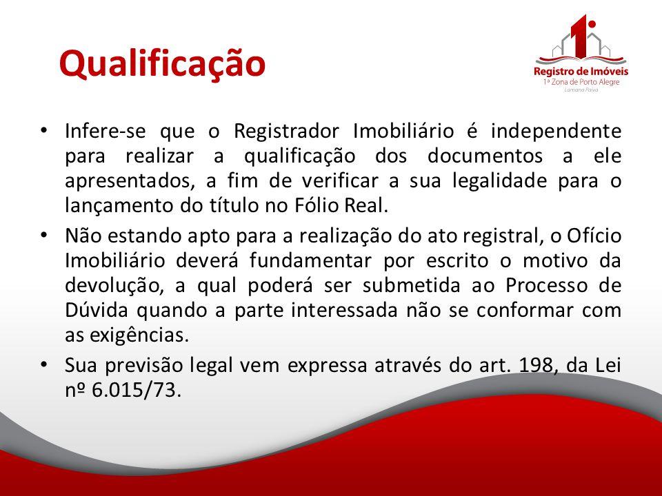 Qualificação Infere-se que o Registrador Imobiliário é independente para realizar a qualificação dos documentos a ele apresentados, a fim de verificar