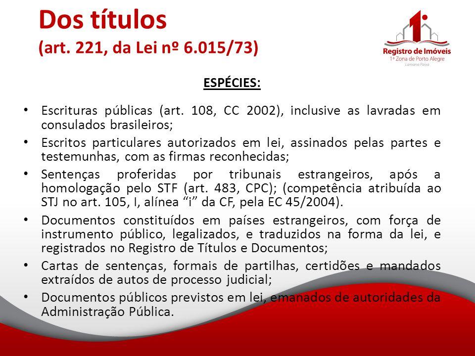 Dos títulos (art. 221, da Lei nº 6.015/73) ESPÉCIES: Escrituras públicas (art. 108, CC 2002), inclusive as lavradas em consulados brasileiros; Escrito