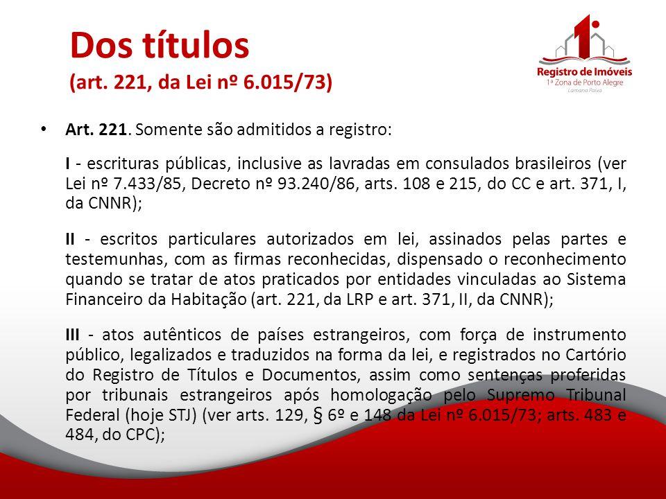 Dos títulos (art. 221, da Lei nº 6.015/73) Art. 221. Somente são admitidos a registro: I - escrituras públicas, inclusive as lavradas em consulados br