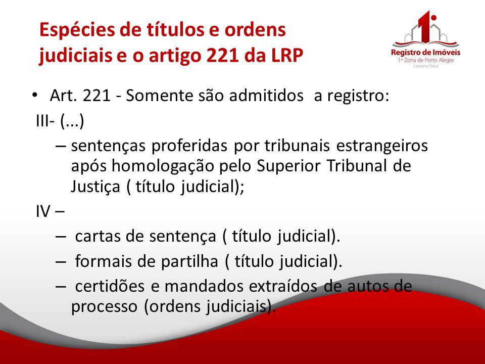 Espécies de títulos e ordens judiciais e o artigo 221 da LRP Art. 221 - Somente são admitidos a registro: III- (...) – sentenças proferidas por tribun