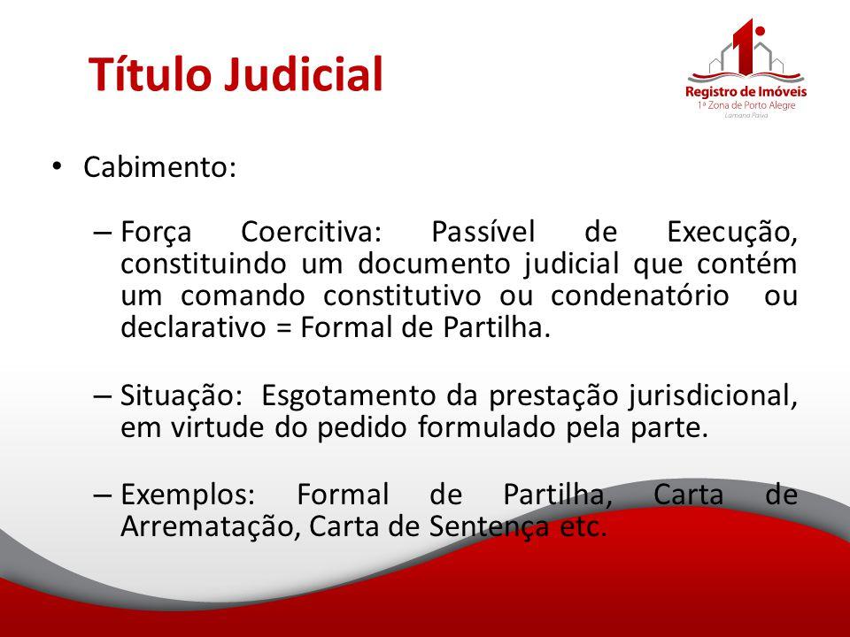 Título Judicial Cabimento: – Força Coercitiva: Passível de Execução, constituindo um documento judicial que contém um comando constitutivo ou condenat