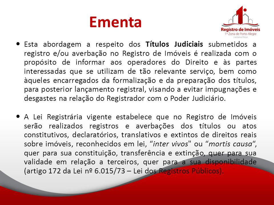 Ementa Esta abordagem a respeito dos Títulos Judiciais submetidos a registro e/ou averbação no Registro de Imóveis é realizada com o propósito de info