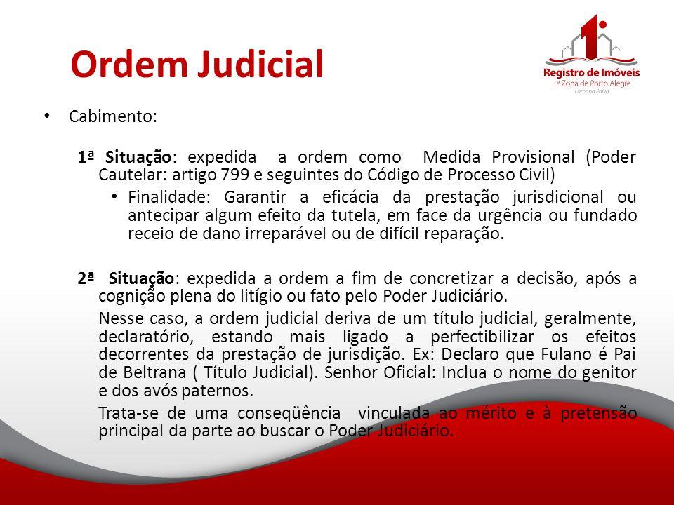 Ordem Judicial Cabimento: 1ª Situação: expedida a ordem como Medida Provisional (Poder Cautelar: artigo 799 e seguintes do Código de Processo Civil) F
