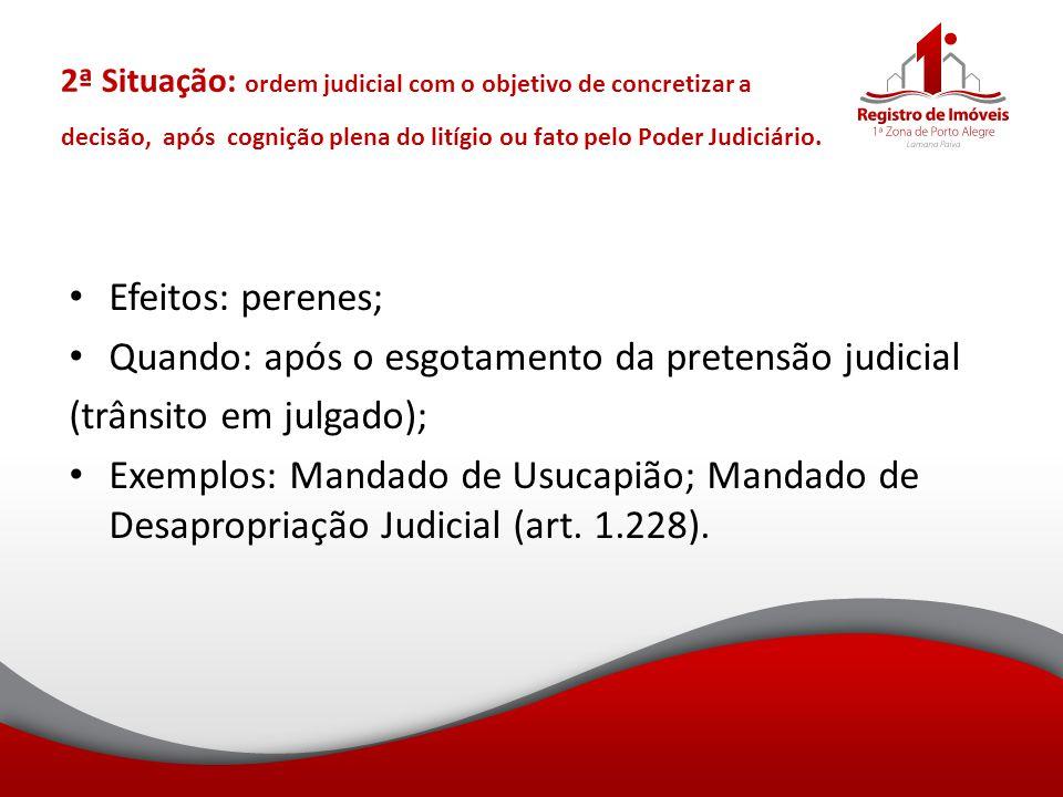2ª Situação: ordem judicial com o objetivo de concretizar a decisão, após cognição plena do litígio ou fato pelo Poder Judiciário. Efeitos: perenes; Q