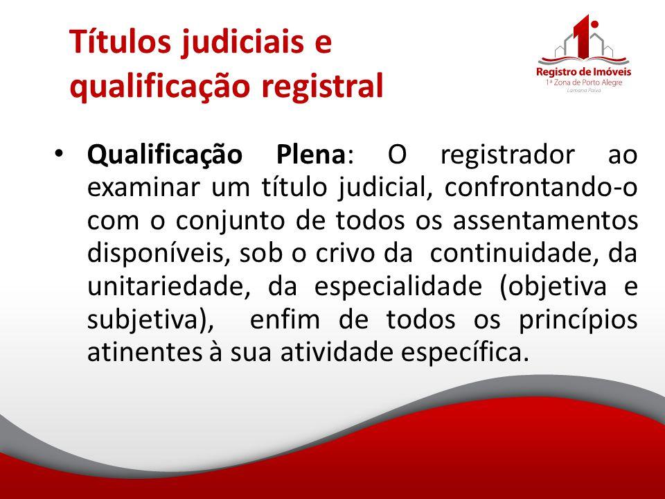 Títulos judiciais e qualificação registral Qualificação Plena: O registrador ao examinar um título judicial, confrontando-o com o conjunto de todos os