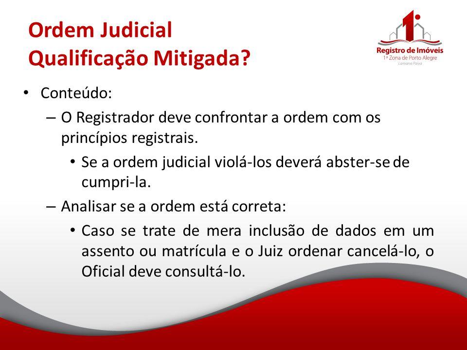 Ordem Judicial Qualificação Mitigada? Conteúdo: – O Registrador deve confrontar a ordem com os princípios registrais. Se a ordem judicial violá-los de