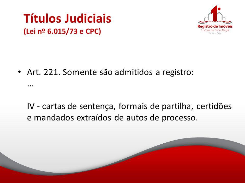 Títulos Judiciais (Lei nº 6.015/73 e CPC) Art. 221. Somente são admitidos a registro:... IV - cartas de sentença, formais de partilha, certidões e man